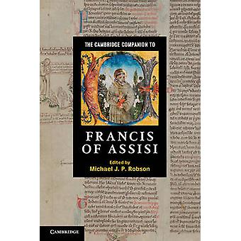 The Cambridge Companion to Francis of Assisi by Michael J. P. Robson