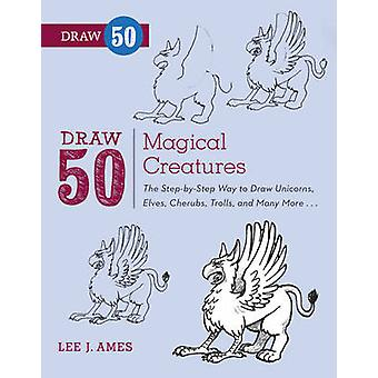 Draw 50 Magical Creatures - The Step-by-step Way to Draw Unicorns - El