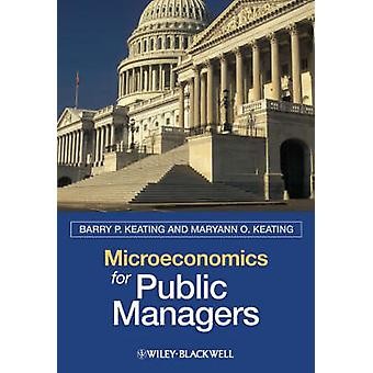 Microeconomics for Public Managers by Barry P. Keating - Maryann O. K