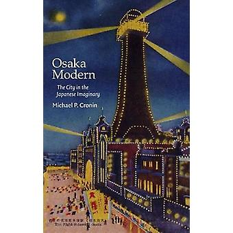Osaka Modern - The City in the Japanese Imaginary by Michael P. Cronin