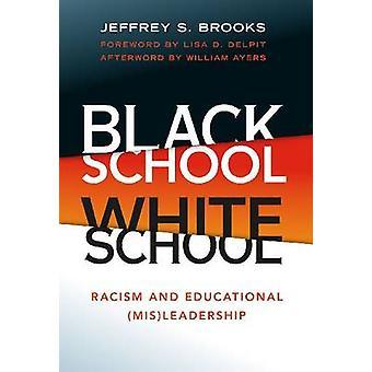 Black School White School - Racism and Educational (Mis) Leadership by