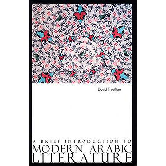 A Brief Introduction to Modern Arabic Literature by David Tresilian -