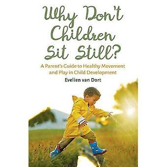 Warum sitzen Kinder nicht Still? -Ein Leitfaden für Eltern zur gesunden Bewegung ein