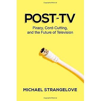 Post-TV: Piraterie, Cord-Schneiden und die Zukunft des Fernsehens