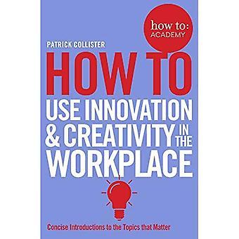 Come utilizzare l'innovazione & creatività sul posto di lavoro