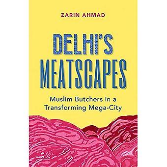 Meatscapes de Delhi: bouchers musulmans dans une ville de Mega transformatrice