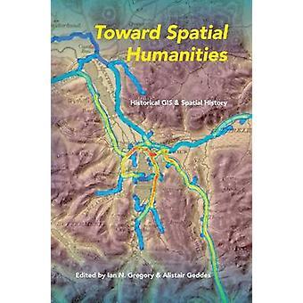 Mot spatial humaniora historiska GIS och spatial historia av redigerad av Ian N Gregory & redigerad av Alistair Geddes