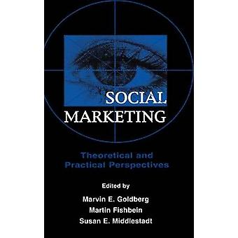 Social Marketing Theoretical and Practical Perspectives by Goldberg