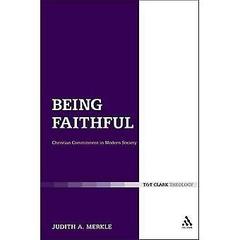Å være trofaste kristne engasjement i moderne samfunn av Merkle & Judith A.