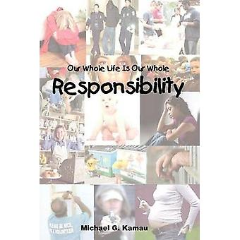 Our Whole Life Is Our Whole Responsibility by Kamau & Michael G.
