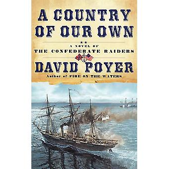 A Country of Our Own A Novel of the Confederate Raiders by Poyer & David