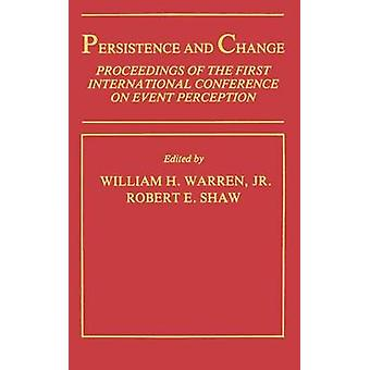 Persistence and Change  Proceedings of the First International Conference on Event Perception by Warren & Jr. & W. H.