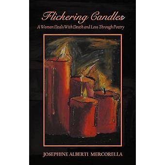 Flickering Candles A Woman Deals with Death and Loss Through Poetry by Mercorella & Josephine A.