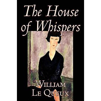 Huset av viskningar av William Le Queux Fiction litterära spionage actionäventyr av Le Queux & William