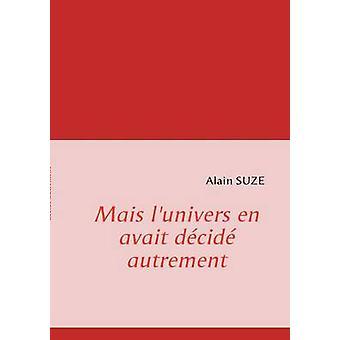 Mais lunivers en avait dcid autrement by Suze & Alain