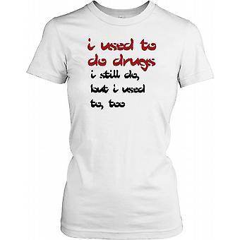 Jeg plejede at gøre narkotika jeg stadig gøre, men jeg plejede at for - sjov vittighed damer T Shirt