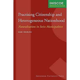 Practising Citizenship and Heterogeneous Nationhood by Helbling & Marc
