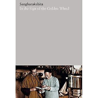 In the Sign of the Golden� Wheel: 22 (The Complete Works of Sangharakshita)