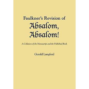Faulkner's Revision of Absalom - Absalom! - A Collation of the Manuscr
