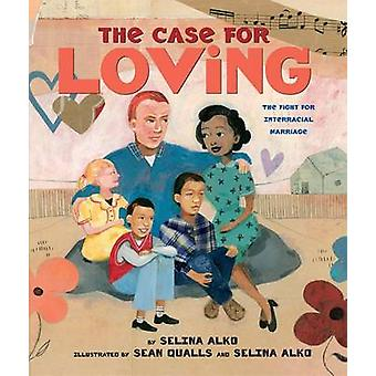 The Case for Loving - The Fight for Interracial Marriage by Selina Alk