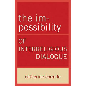 The Im-Possibility of Interreligious Dialogue by Catherine Cornille -