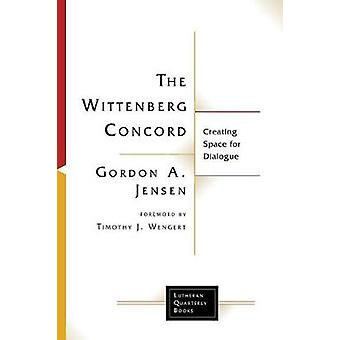 The Wittenberg Concord - Creating Space for Dialogue by Gordon A. Jens