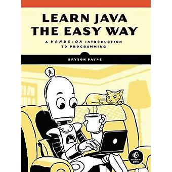 Learn Java The Easy Way - A Hands-On Introduction to Programming by Br