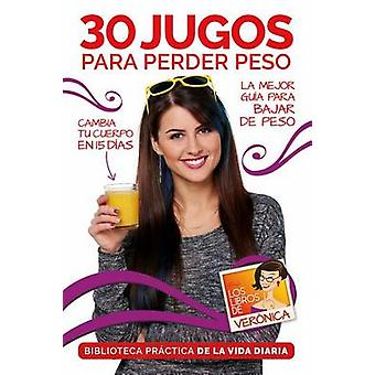 30 Jugos Para Perder Peso / 30 Juices to Lose Extra Weight and Feel B