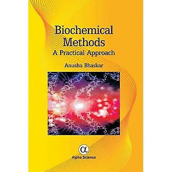 Biochemical Methods - A Practical Approach by Anusha Bhaskar - 9781842