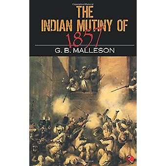 The Indian Mutiny of 1857 by G. B. Malleson - 9788129107909 Book