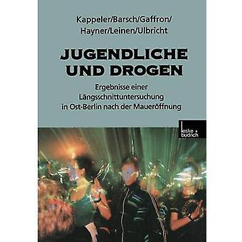 Jugendliche Und Drogen Ergebnisse Einer Langsschnittuntersuchung in OstBerlin Nach Der Maueroffnung by Kappeler & Manfred