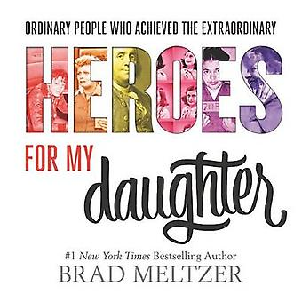 Heroes for My Daughter by Brad Meltzer - 9780062439277 Book