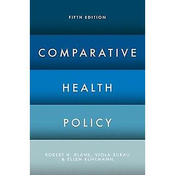 Comparative Health Policy by Robert H. Blank - 9781137544957 Book