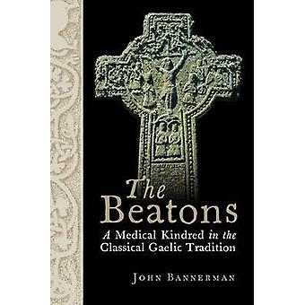 The Beatons - A Medical Kindred in the Classical Gaelic Tradition by J