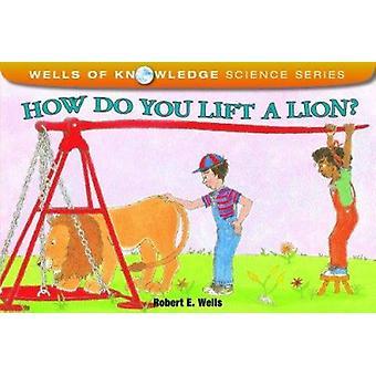 How Do You Lift a Lion? by Robert E. Wells - 9780807534212 Book