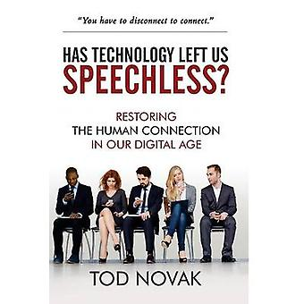 Has Technology Left Us Speechless Restoring the Human Connection in Our Digital Age by Novak & Tod
