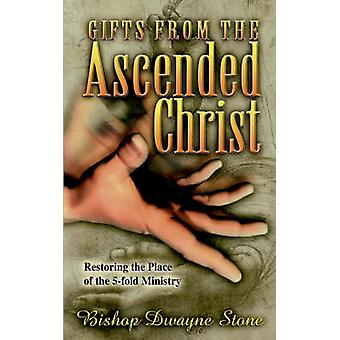GIFTS FROM THE ASCENDED CHRIST by STONE & BISHOP DWAYNE