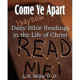 Kom uit elkaar dagelijkse bijbellezingen in het leven van Christus door Miller & J. R.