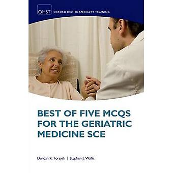 Best of Five MCQs for the Geriatric Medicine SCE by Duncan Forsyth