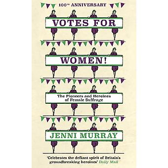 Votes For Women  The Pioneers and Heroines of Female Suffrage from the pages of A History of Britain in 21 Women by Jenni Murray