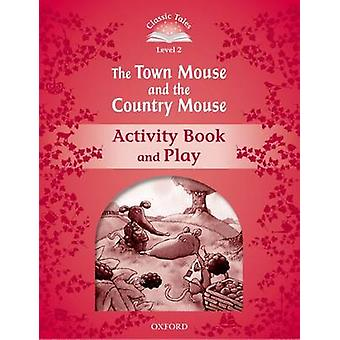 Classic Tales Second Edition Level 2 The Town Mouse ja Country Mouse Activity Book Play by Sue Arengo