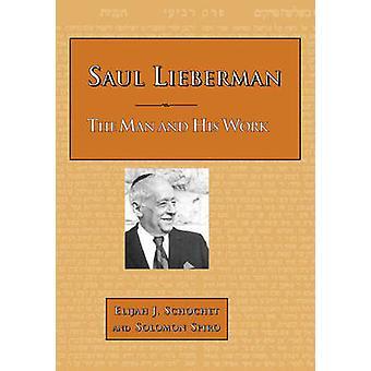 Saul Lieberman The Man and His Work by Schochet & Elijah J.