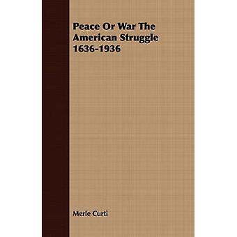 Peace Or War The American Struggle 16361936 by Curti & Merle