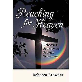 Reaching for Heaven Rebeccas Journey with Proteus Syndrome by Browder & Rebecca