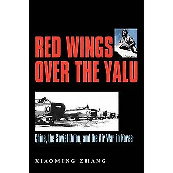 Red Wings Over the Yalu China the Soviet Union and the Air War in Korea by Zhang & Xiaoming
