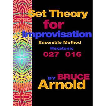 Set Theory for Improvisation Ensemble Method Hexatonic 027 016 by Arnold & Bruce E.