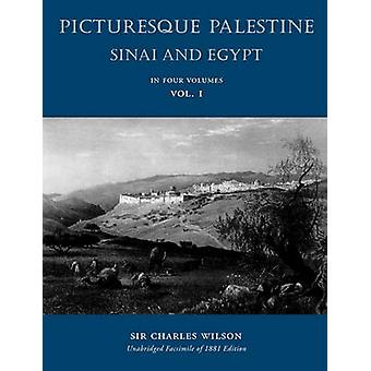 Picturesque Palestine Sinai and Egypt Volume I by Wilson & Charles