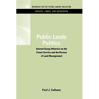Public Lands Politics Interest Group Influence on the Forest Service and the Bureau of Land Management by Culhane & Paul