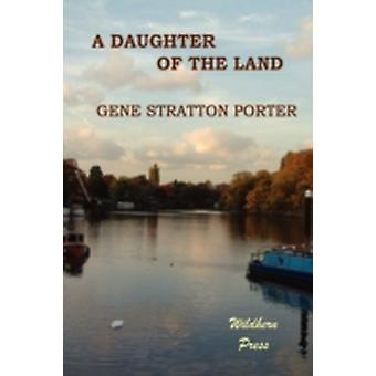 A Daughter of the Land by Porter & Gene Stratton