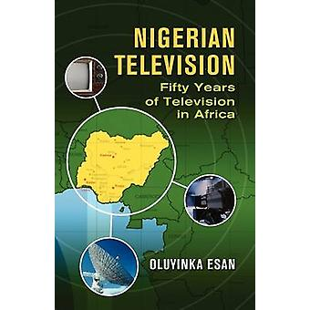 Nigerian Television Fifty Years of Television in Africa by Oluyinka & Esan